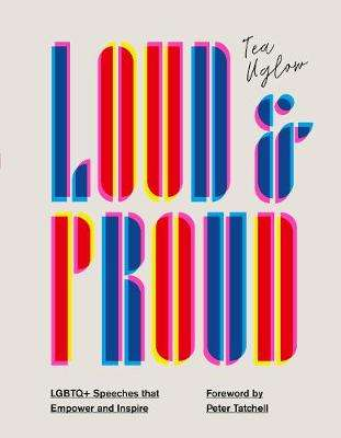 Cover of Loud and Proud: LGBTQ+ Speeches that Empower and Inspire - Tea Uglow - 9781781319222