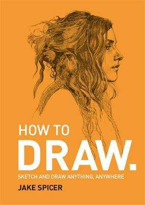 Cover of How To Draw - Jake Spicer - 9781781575789