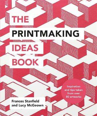 Cover of The Printmaking Ideas Book - Frances Stanfield - 9781781576182