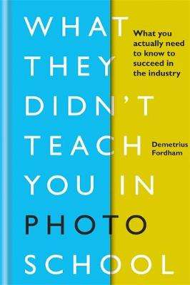 Cover of What They Didn't Teach You in Photo School - Demetrius Fordham - 9781781577158