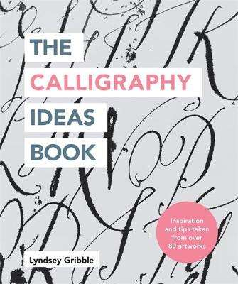 Cover of The Calligraphy Ideas Book - Lyndsey Gribble - 9781781577462