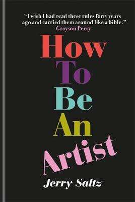 Cover of How to Be an Artist - Jerry Saltz - 9781781577820