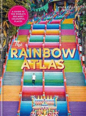 Cover of The Rainbow Atlas: 500 of the World's Most Colourful Places - Taylor Fuller - 9781781577868