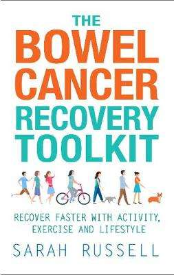 Cover of The Bowel Cancer Recovery Toolkit: Recover faster with activity, exercise and li - Sarah Russell - 9781781611364