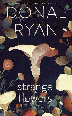 Cover of Strange Flowers - Donal Ryan - 9781781620410