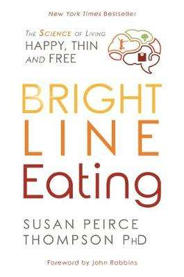 Cover of Bright Line Eating: The Science of Living Happy, Thin, and Free - Peirce Thompson, Susan, PhD - 9781781808092