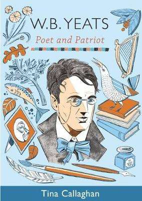 Cover of W.B. Yeats: Poet and Patriot - Tina Callaghan - 9781781997888
