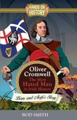 Cover of Oliver Cromwell: The Most Hated man in Ireland - Rod Smith - 9781781998489