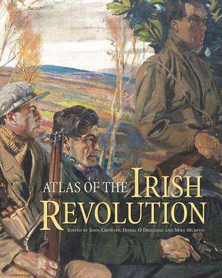 Cover of Atlas of the Irish Revolution - John Crowley - 9781782051176