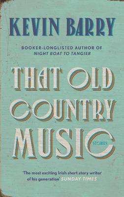 Cover of That Old Country Music - Kevin Barry - 9781782116219