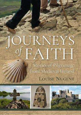 Cover of Journeys of Faith: Stories of Pilgrimage from Medieval Ireland - Louise Nugent - 9781782183723