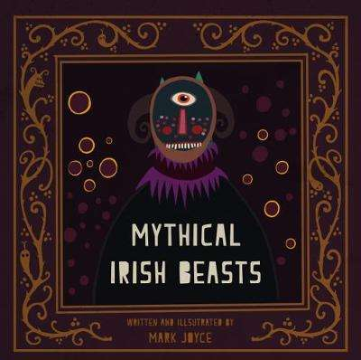 Cover of Mythical Irish Beasts - Mark Joyce - 9781782189053