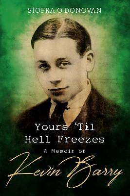 Cover of Yours Til Hell Freezes: A Memoir of Kevin Barry - Siofra O'Donovan - 9781782189268