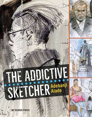 Cover of The Addictive Sketcher - Adebanji Alade - 9781782215820