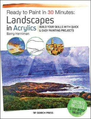 Cover of Ready to Paint in 30 Minutes: Landscapes in Acrylics - Barry Herniman - 9781782216766