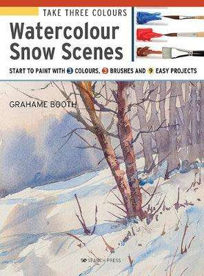 Cover of Take Three Colours: Watercolour Snow Scenes - Grahame Booth - 9781782216995