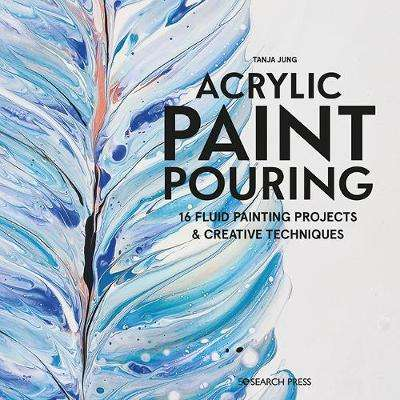 Cover of Acrylic Paint Pouring: 16 Fluid Painting Projects & Creative Techniques - Tanja Jung - 9781782218463