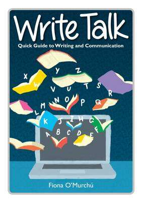 Cover of Write Talk: Quick Reference Guide to Writing and Communication: 2015 - Fiona O'Murchu - 9781782379430