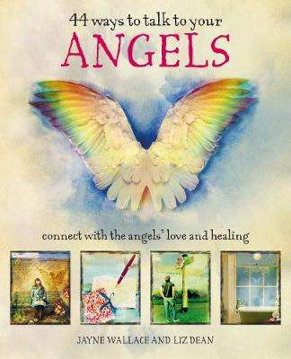 Cover of 44 Ways to Talk to Your Angels - Jayne Wallace - 9781782497042