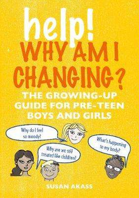 Cover of Help! Why Am I Changing?: The Growing-Up Guide for Pre-Teen Boys and Girls - Susan Akass - 9781782497172