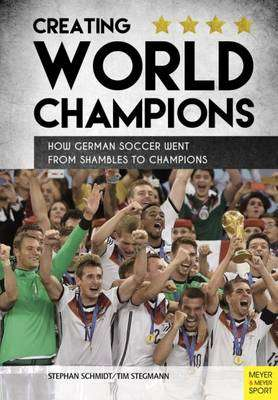 Cover of HOW TO TRAIN WORLD CHAMPIONS: THE SECRET OF GERMAN SOCCER EDUCATION - Stephan Schmidt - 9781782550938