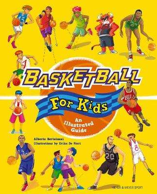 Cover of Basketball for Kids: An Illustrated Guide - Alberto Bertolazzi - 9781782551737