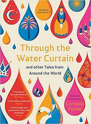 Cover of Through the Water Curtain and other Tales from Around the World - Cornelia Funke - 9781782692034
