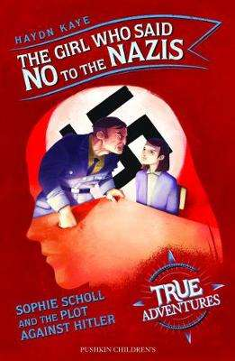 Cover of The Girl Who Said No to the Nazis: Sophie Scholl and the Plot Against Hitler - Haydn Kaye - 9781782692751