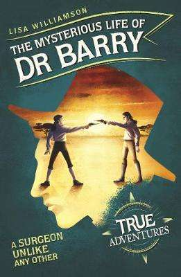 Cover of The Mysterious Life of Dr Barry: A Surgeon Unlike Any Other - Lisa Williamson - 9781782692782