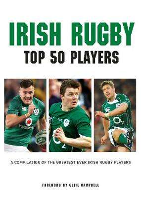 Cover of Irish Rugby Top 50 Players - Liam McCann - 9781782818441