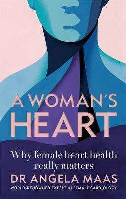 Cover of A Woman's Heart: Why female heart health really matters - Professor Angela Maas - 9781783254156