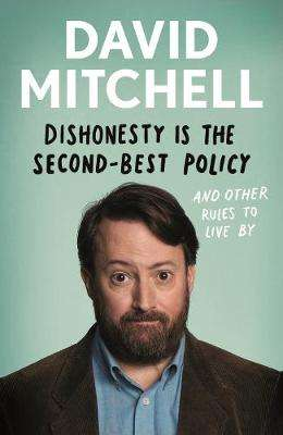 Cover of Dishonesty is the Second-Best Policy: And Other Rules to Live By - David Mitchell - 9781783351978