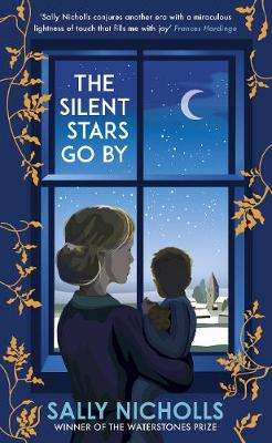 Cover of The Silent Stars Go By - Sally Nicholls - 9781783449903