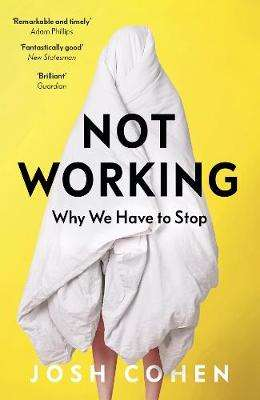 Cover of Not Working: Why We Have to Stop - Josh Cohen - 9781783782062