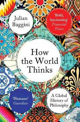Cover of How the World Thinks: A Global History of Philosophy - Julian Baggini - 9781783782307