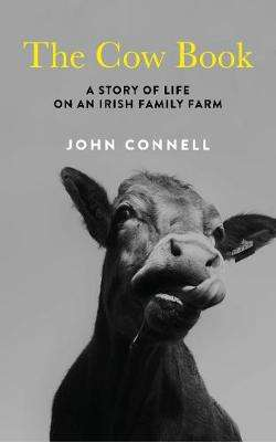Cover of The Cow Book: A Story of Life on an Irish Family Farm - John Connell - 9781783784172