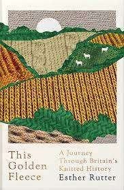 Cover of This Golden Fleece: A Journey Through Britain's Knitted History - Esther Rutter - 9781783784356