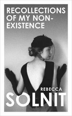 Cover of Recollections of My Non-Existence - Rebecca Solnit - 9781783785445