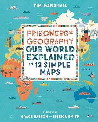 Cover of Prisoners of Geography: Our World Explained in 12 Simple Maps - Tim Marshall - 9781783964130