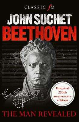 Cover of Beethoven: The Man Revealed - John Suchet - 9781783964963