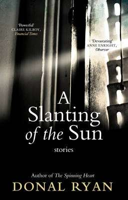 Cover of A Slanting of the Sun: Stories - Donal Ryan - 9781784160241