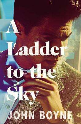 Cover of A Ladder to the Sky - John Boyne - 9781784161019