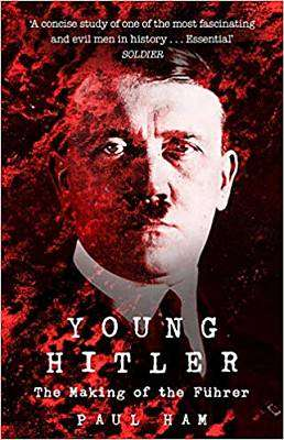 Cover of Young Hitler: The Making of the Fuhrer - Paul Ham - 9781784162726