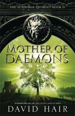 Cover of Mother of Daemons: The Sunsurge Quartet Book 4 - David Hair - 9781784290566