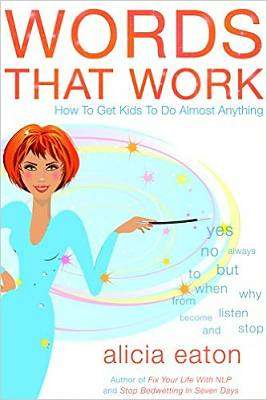 Cover of Words That Work : How To Get Kids To Do Almost Anything - Alicia Eaton - 9781784623715