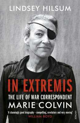 Cover of In Extremis: The Life of War Correspondent Marie Colvin - Lindsey Hilsum - 9781784703950