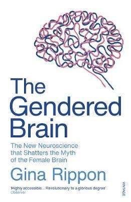 Cover of The Gendered Brain: The new neuroscience that shatters the myth of the female br - Gina Rippon - 9781784706814