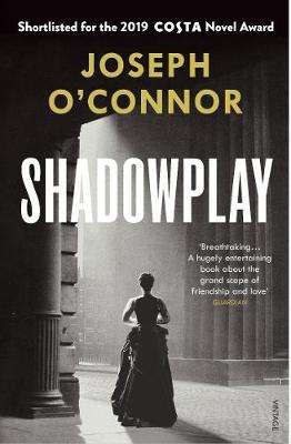 Cover of Shadowplay - Joseph O'Connor - 9781784709150