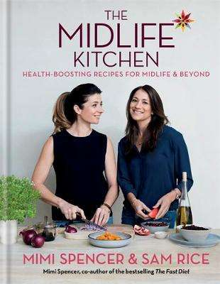 Cover of The Midlife Kitchen: Health-Boosting Recipes for Midlife & Beyond - Mimi Spencer - 9781784723187