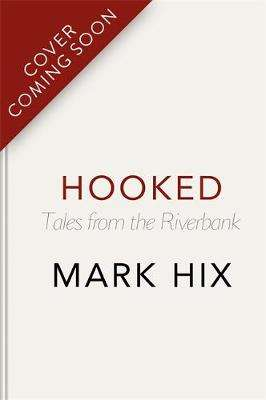 Cover of HOOKED: Tales from the Riverbank - Mark Hix - 9781784725549